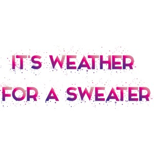 Weather for a sweater