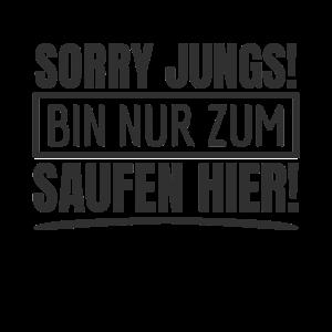 Sorry Jungs bin zum Saufen! Mädelsabend Saufshirt