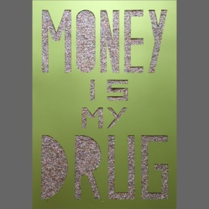Thomas Schöggl ART MONEY IS MY DRUG