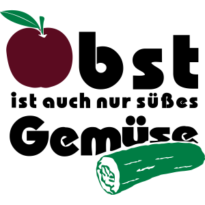Obst ist auch nur süßes Gemüse