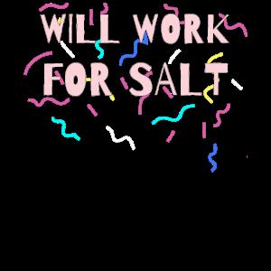 Wird für Salz arbeiten