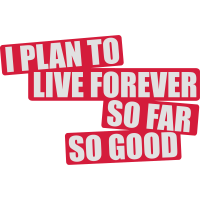 I Plan To Live Forever So Far So Good