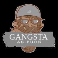 GANGSTA AS FUCK