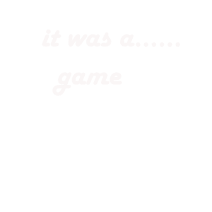 it was a game