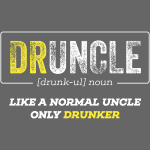 Druncle like a normal uncle only drunker