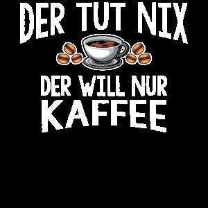 Der tut nix der will nur Kaffee Geschenk