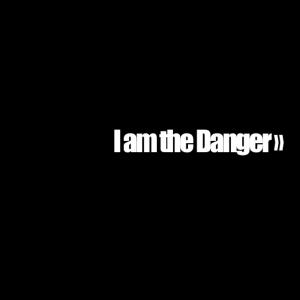 Ich bin in Gefahr, ich bin die Gefahr