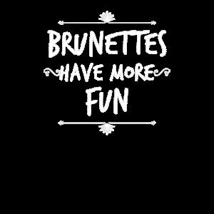 Brunettes have more Fun Brünette haben mehr Spaß
