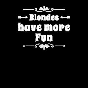 Blondes have more Fun. Blondinen haben mehr Spaß