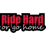 Ride Hard Or Go Home