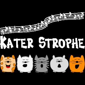 Katzen Chor = Kater Strophe