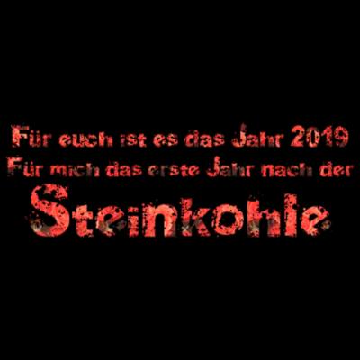 Freu euch für mich Steinkohle 2019 2018 -  - tradition,steinkohle,ruhrpott,ruhrgebiet,prosper,kumpel,kohleförderung,geschenkidee,geschenk,geschek,gelsenkirchen,freundschaft,ende steinkohle,bottrop,bochum,bergbau,Steinkohle,Ruhrpott,Revier,Bergbau,Ade,2019