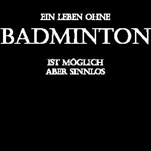 ein leben ohne badminton ist moeglich aber sinnlos