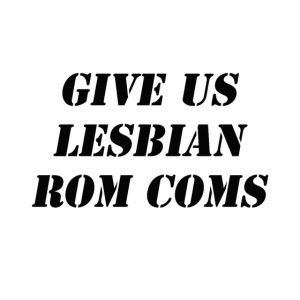 Give Us Lesbian Rom Coms