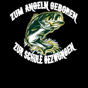 Angeln ZUM ANGELN GEBOREN ZUR SCHULE GEZWUNGEN