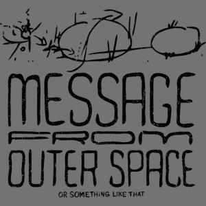 Message From Outer Space (black oldstyle)