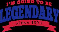 Jahrgang 1970 Geburtstagsshirt: I'm going to be legendary since 1973