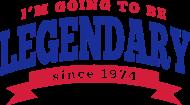Jahrgang 1970 Geburtstagsshirt: I'm going to be legendary since 1974