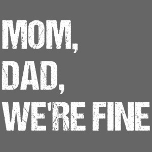 MOM, DAD, WE'RE FINE