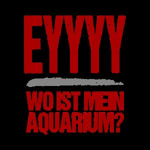 Eyyyy wo ist mein Aquarium?