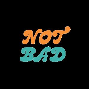 Not Bad/Nicht Schlecht