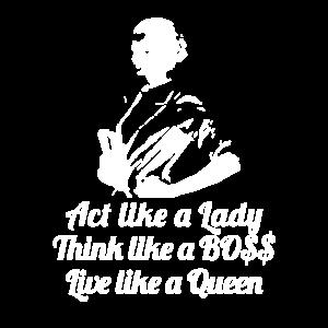Act like a Lady Think like a boss live like a quee