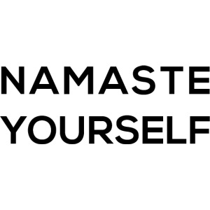 Namaste yourself
