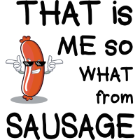 That is me so what from sausage