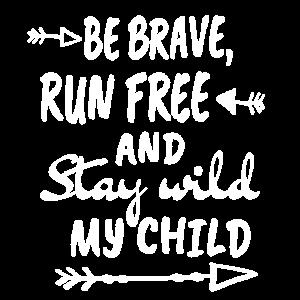 Sei tapfer, laufe frei und bleibe mein Kind.