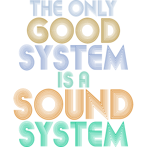THE ONLY GOOD SYSTEM IS A SOUND SYSTEM DJ Techno