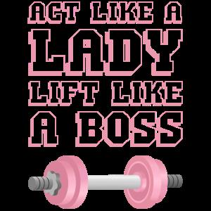 Tat wie eine Lady Lift wie ein Boss