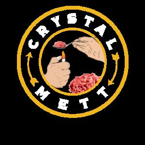 Crystal Mett- Mett ist meine Droge