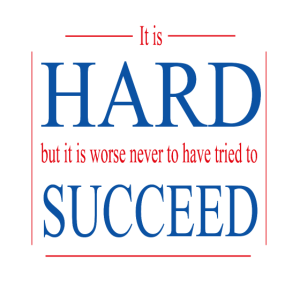It's hard but it is worse never try to succeed