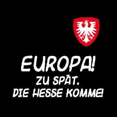 Europa - Die Hesse komme - Frankfurt Fan-Shirt Europapokal, Europa - Die Hesse komme! Fußball Fan-Shirt - fußball,adler,Waldstadion,Ultras,Fussballfan,Frankfurt,Fan,Europapokal,Eintracht