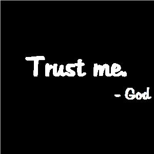 Trust me. God