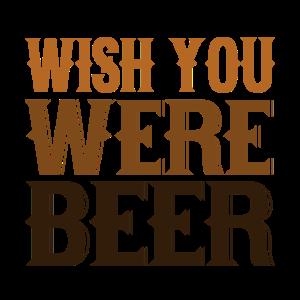 Ich wünschte, du wärst Bier?