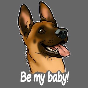 Be my baby berger malinois (texte blanc)