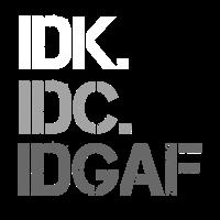 IDK IDK IDGAF