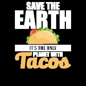 Rette die Erde Es ist der einzige Planet mit Tacos