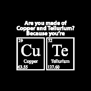 Sind Sie aus Kupfer und Tellur? Wegen dir