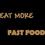 Eat more Fastfood