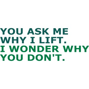 Ask me why i Lift, Training, Fitness, Crossfit,