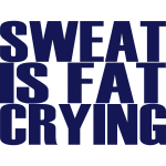 Sweat is Fat Crying, Training, Fitness, Crossfit