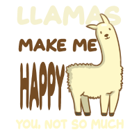 Lamas make me happy, you not so much! Llama TShirt
