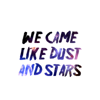 We came like Dust and Stars