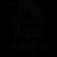 My friend birthday