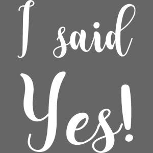 I said yes Junggesellenabschied JGA-Shirt