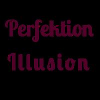 Perfektion Illusion