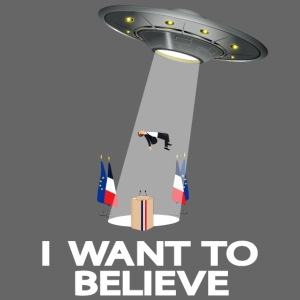 I WANT TO BELIEVE - MACRON
