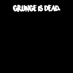 Grunge is Dead - T-Shirt
